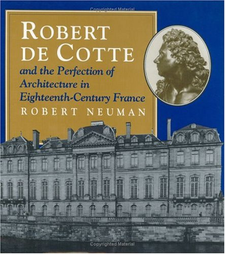 9780226574370: Robert de Cotte and the Perfection of Architecture in Eighteenth-Century France