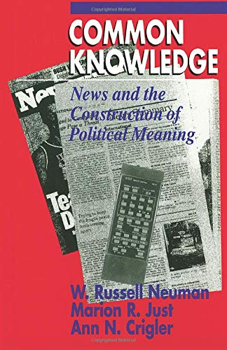Common Knowledge: News and the Construction of: W. Russell Neuman,