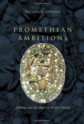9780226575247: Promethean Ambitions: Alchemy and the Quest to Perfect Nature