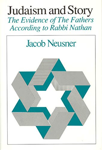Judaism and Story: The Evidence of The Fathers According to Rabbi Nathan (Chicago Studies in the ...