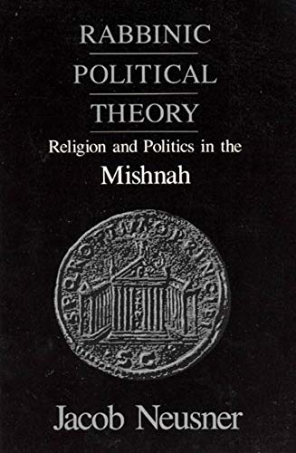 9780226576510: Rabbinic Political Theory: Religion and Politics in the Mishnah (Chicago Studies in the History of Judaism)