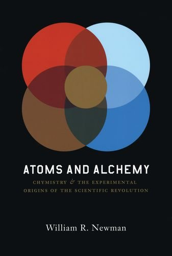 9780226576961: Atoms and Alchemy: Chymistry and the Experimental Origins of the Scientific Revolution
