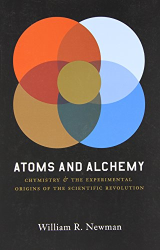 9780226576978: Atoms and Alchemy: Chymistry and the Experimental Origins of the Scientific Revolution