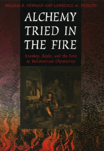 9780226577029: Alchemy Tried in the Fire: Starkey, Boyle, and the Fate of Helmontian Chymistry