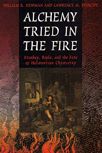 9780226577111: Alchemy Tried in the Fire: Starkey, Boyle, and the Fate of Helmontian Chymistry