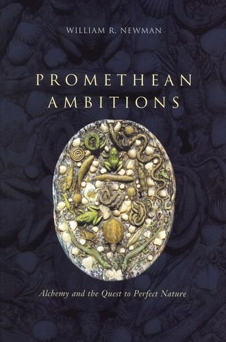 9780226577128: Promethean Ambitions: Alchemy and the Quest to Perfect Nature