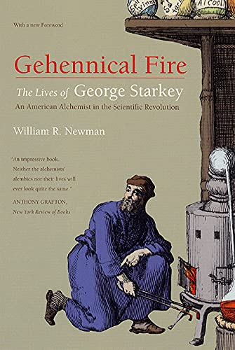 9780226577142: Gehennical Fire: The Lives of George Starkey, an American Alchemist in the Scientific Revolution