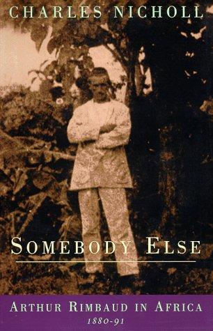 9780226580296: Somebody Else: Arthur Rimbaud in Africa 1880-91
