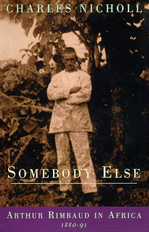 9780226580296: Somebody Else: Arthur Rimbaud in Africa 1880-91