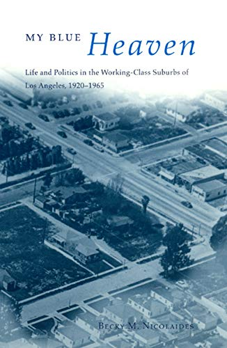 9780226583013: My Blue Heaven: Life and Politics in the Working-Class Suburbs of Los Angeles, 1920-1965 (Historical Studies of Urban America)