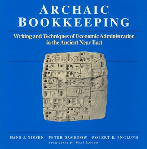 Archaic Bookkeeping: Early Writing and Techniques of Economic Administration in the Ancient Near East - Hans J. Nissen
