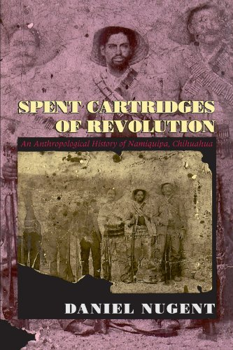 9780226607429: Spent Cartridges of Revolution: An Anthropological History of Namiquipa, Chihuahua