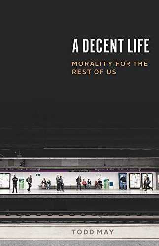 9780226609744: A Decent Life: Morality for the Rest of Us
