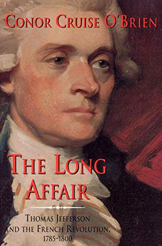 9780226616537: The Long Affair: Thomas Jefferson and the French Revolution, 1785-1800