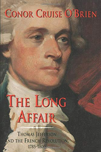 The Long Affair: Thomas Jefferson and the French Revolution, 1785 - 1800