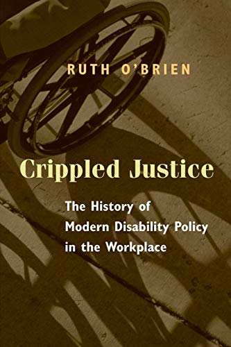 9780226616605: Crippled Justice: The History of Modern Disability Policy in the Workplace