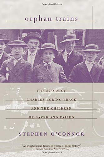 Orphan Trains: The Story of Charles Loring Brace and the Children he Saved and Failed: O'Connor, ...
