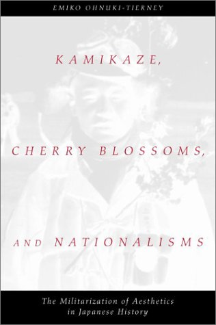 9780226620909: Kamikaze, Cherry Blossoms and Nationalisms: The Militarization of Aesthetics in Japanese History