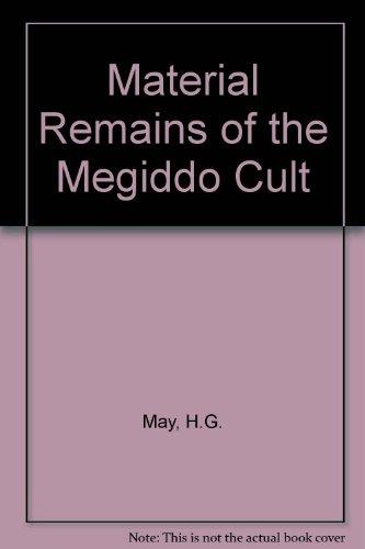 MATERIAL REMAINS OF THE MEGIDDO CULT: May, Herbert Gordon