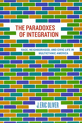 9780226626628: The Paradoxes of Integration: Race, Neighborhood, and Civic Life in Multiethnic America