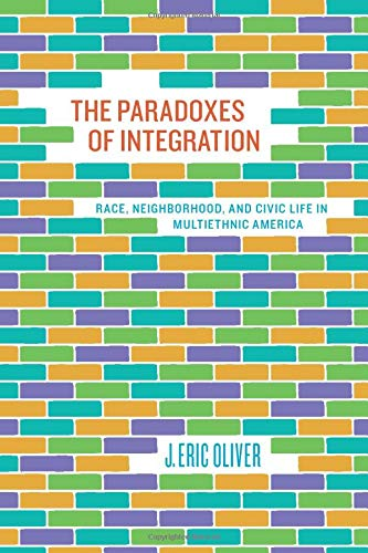 9780226626635: The Paradoxes of Integration: Race, Neighborhood, and Civic Life in Multiethnic America