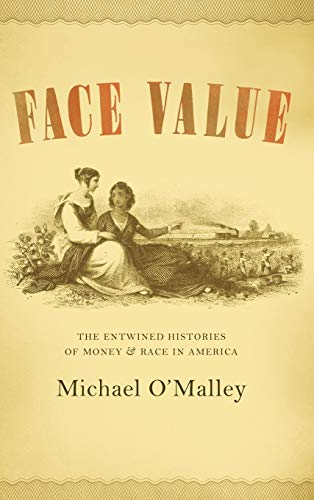 Face Value: The Entwined Histories of Money and Race in America: O'Malley, Michael