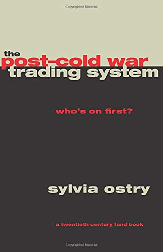 The Post-Cold War Trading System: Ostrey, S