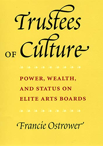 9780226639666: Trustees of Culture: Power, Wealth, and Status on Elite Arts Boards