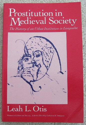 Prostitution in Medieval Society: The History of: Leah Lydia Otis