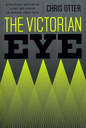 9780226640778: The Victorian Eye: A Political History of Light and Vision in Britain, 1800-1910