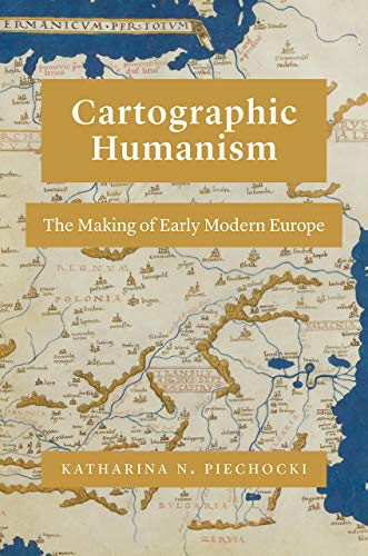 9780226641188: Cartographic Humanism: The Making of Early Modern Europe