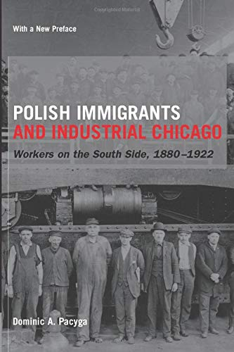 9780226644240: Polish Immigrants and Industrial Chicago: Workers on the South Side, 1880-1922