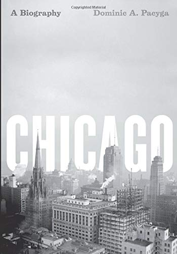 9780226644288: Chicago: A Biography