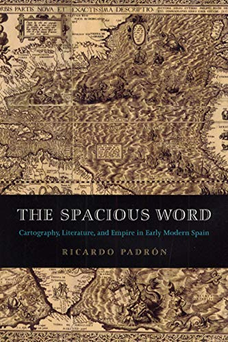 9780226644332: The Spacious Word: Cartography, Literature, and Empire in Early Modern Spain