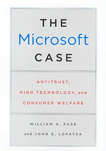 The Microsoft Case: Antitrust, High Technology, and Consumer Welfare: Page, William H., Lopatka, ...