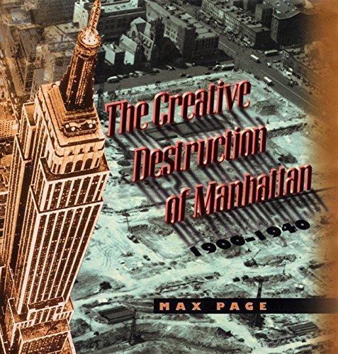 9780226644684: The Creative Destruction of Manhattan, 1900-1940 (Historical Studies of Urban America)