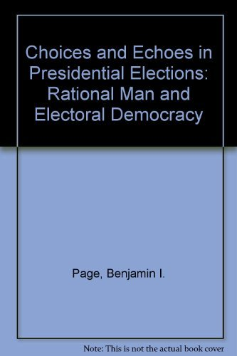 9780226644714: Choices and Echoes in Presidential Elections: Rational Man and Electoral Democracy