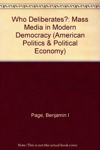 9780226644721: Who Deliberates?: Mass Media in Modern Democracy (American Politics & Political Economy)