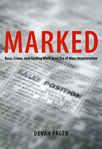 Marked: Race, Crim and Finding Work in an Era of Mass Incarceration