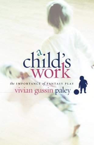 9780226644875: A Child's Work: The Importance of Fantasy Play