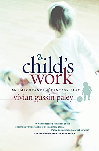 A Child's Work: The Importance of Fantasy: Paley, Vivian Gussin