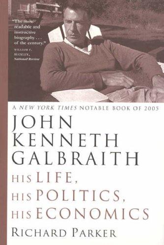 9780226646770: John Kenneth Galbraith: His Life, His Politics, His Economics