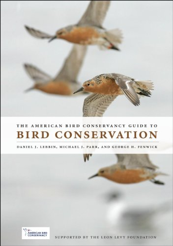 The American Bird Conservancy Guide to Bird Conservation: Lebbin, Daniel J.; Parr, Michael J.; ...