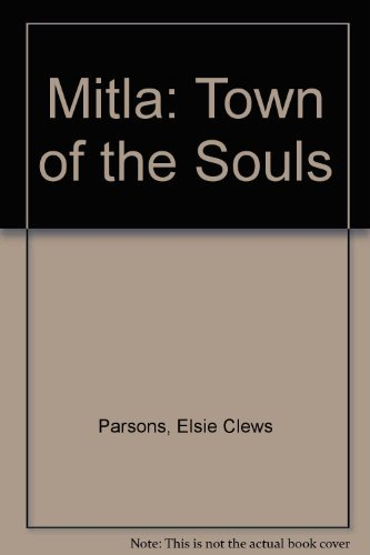 Mitla: Town Of The Souls And Other: Elsie Clews Parsons