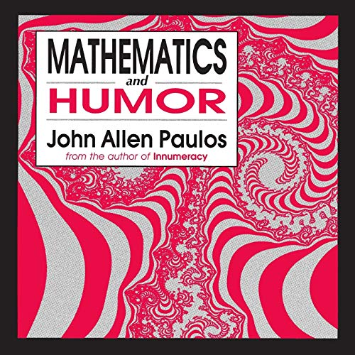 Mathematics and Humor: A Study of the Logic of Humor (0226650251) by John Allen Paulos