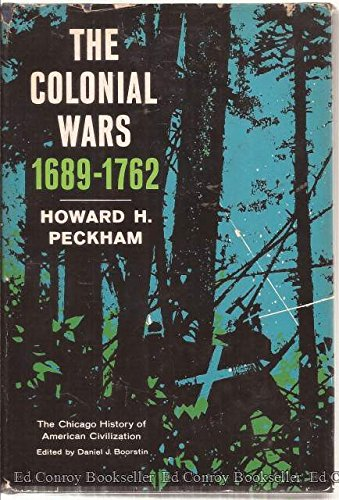 Colonial Wars, 1689-1762 (Chicago History of American Civilization): Peckham, Howard H.