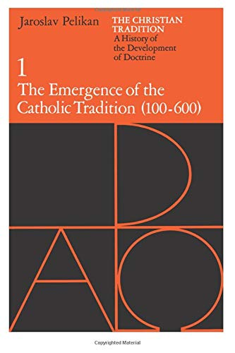 9780226653716: The Christian Tradition: A History of the Development of Doctrine, Vol. 1: The Emergence of the Catholic Tradition (100-600)