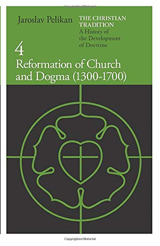 9780226653778: The Christian Tradition: A History of the Development of Doctrine, Vol. 4: Reformation of Church and Dogma (1300-1700)