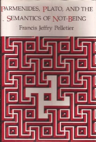 Parmenides, Plato and the Semantics of Not-Being.: Francis Jeffry Pelletier .