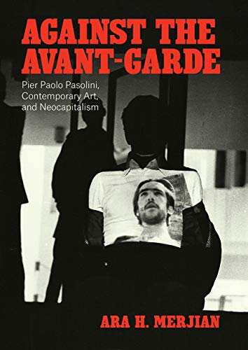 9780226655277: Against the Avant-Garde: Pier Paolo Pasolini, Contemporary Art, and Neocapitalism